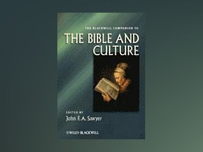 The Blackwell Companion to the Bible and Culture av John F. A. Sawyer