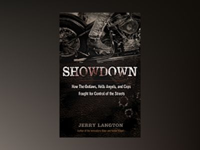 Showdown: How the Outlaws, Hells Angels and Cops Fought for Control of the av Jerry Langton
