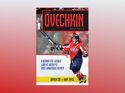 The Ovechkin Project: A Behind-the-Scenes Look at Hockey's Most Dangerous P av Damien Cox