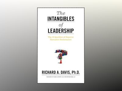 The Intangibles of Leadership: The 10 Qualities of Superior Executive Perfo av Richard A. Davis