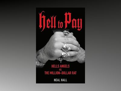 Hell To Pay: Hells Angels vs. The Million-Dollar Rat av Neal Hall
