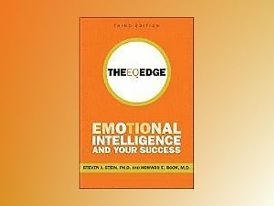 The EQ Edge: Emotional Intelligence and Your Success, 3rd Edition av Steven J. Stein
