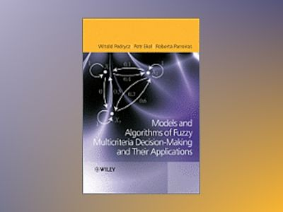 Fuzzy Multicriteria Decision-Making: Models, Methods and Applications av Witold Pedrycz