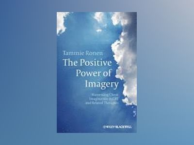 The Positive Power of Imagery: Harnessing Client Imagination in CBT and Rel av Tammie Ronen