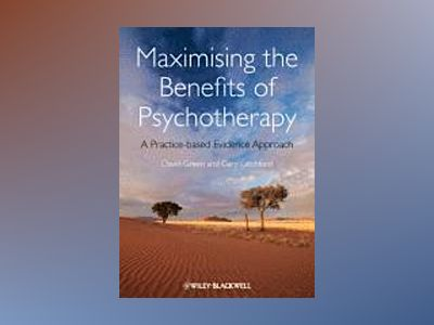 Maximising the Benefits of Psychotherapy: A Practice-based Evidence Approac av David Green
