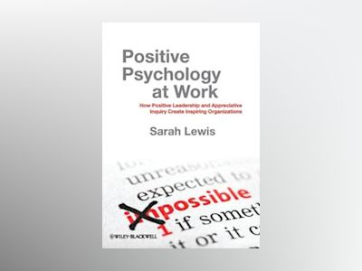 Positive Psychology at Work: How Positive Leadership and Appreciative Inqui av Sarah Lewis