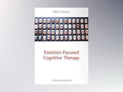 Emotion-Focused Cognitive Therapy av Mick Power