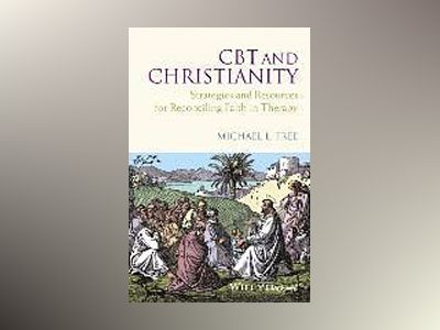 CBT and Christianity: Strategies and Resources for Reconciling Faith in The av Michael L. Free