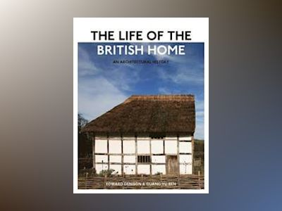 The Life of the British Home: An Architectural History av Edward Denison