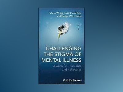Challenging the Stigma of Mental Illness: Lessons for Therapists and Advoca av Patrick W. Corrigan