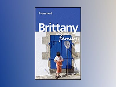 Frommer's Brittany With Your Family, 2nd Edition av Rhonda Carrier