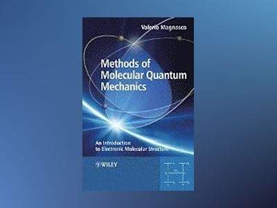 Methods of Molecular Quantum Mechanics: An Introduction to Electronic Molec av ValerioMagnasco