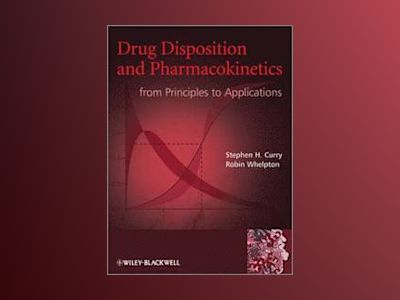 Drug Disposition and Pharmacokinetics: From Principles to Applications av Stephen H. Curry