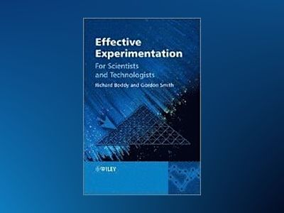 Effective Experimentation: For Scientists and Technologists av Richard Boddy