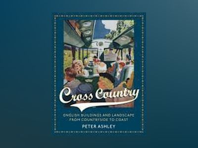 Cross Country: English Buildings and Landscape From Countryside to Coast av Peter Ashley
