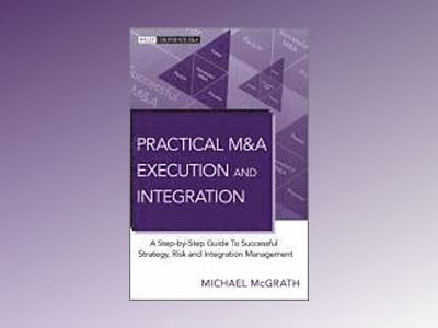 Practical M&A Execution and Integration: A Step by Step Guide To Successful av Michael McGrath