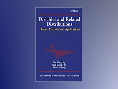 Dirichlet and Related Distributions: Theory, Methods and Applications av Kai Wang Ng