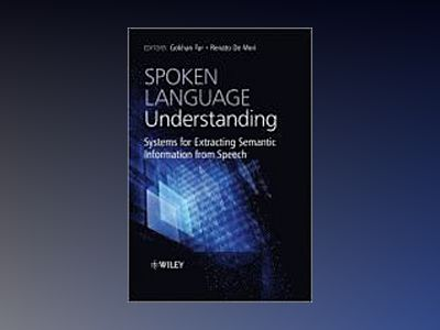 Spoken Language Understanding: Systems for Extracting Semantic Information av Gokhan Tur