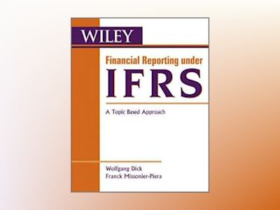 Financial Reporting under IFRS: An Accounting Perspective av Wolfgang Dick