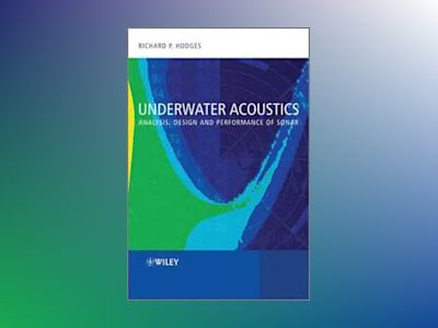 Underwater Acoustics: Analysis, Design and Performance of Sonar av Richard P. Hodges