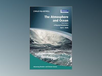 The Atmosphere and Ocean: A Physical Introduction, 3rd Edition av Neil C. Wells