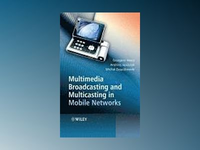 Multimedia Broadcasting and Multicasting in Mobile Networks av Grzegorz Iwacz