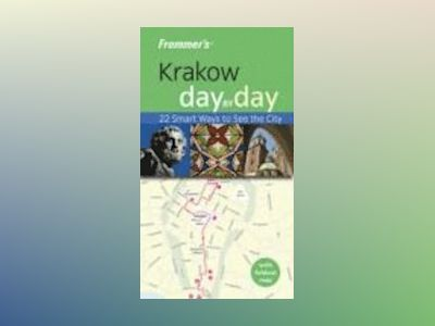 Frommer's Krakow Day by DayTM: 20 Smart Ways to See the City av Peterjon Cresswell