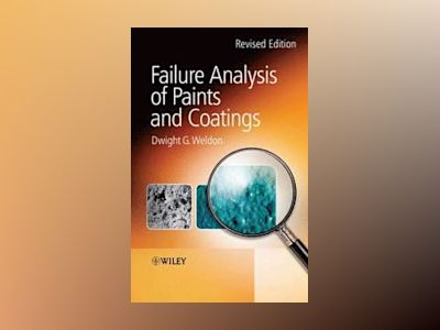Failure Analysis of Paints and Coatings, Revised Edition av Dwight G. Weldon