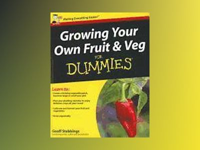 Growing Your Own Fruit and Veg For Dummies av Geoff Stebbings