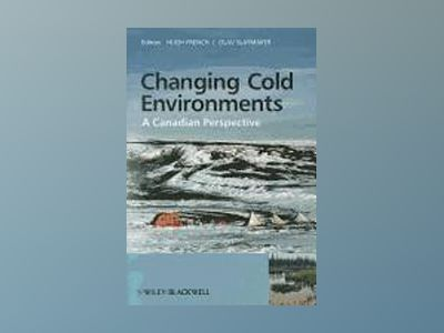 Changing Cold Environments: A Canadian Perspective av Hugh French