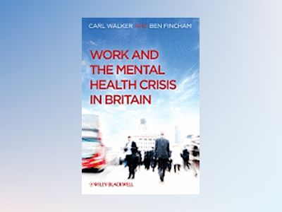 Work and the Mental Health Crisis in Britain av Carl Walker