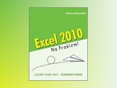 Excel 2010 : No Problem av Deanna Reynolds