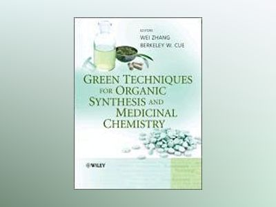 Green Techniques for Organic Synthesis and Medicinal Chemistry av Zhang