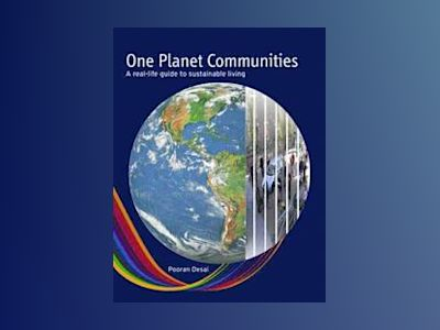 One Planet Communities: A real-life guide to sustainable living av Pooran Desai