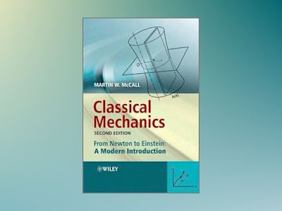 Classical Mechanics: From Newton to Einstein: A Modern Introduction, 2nd Ed av Martin McCall
