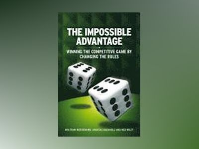 The Impossible Advantage: Winning the Competitive Game by Changing the Rule av Wolfram Wordemann