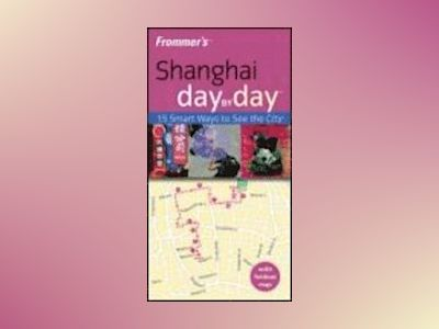 Frommer's Shanghai Day by Day av Graham Bond