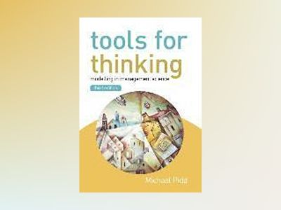 Tools for Thinking: Modelling in Management Science, 3rd Edition av Michael Pidd