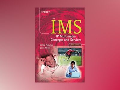 The IMS: IP Multimedia Concepts and Services, 3rd Edition av Miikka Poikselka