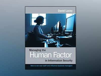 Managing the Human Factor in Information Security: How to win over staff an av David Lacey