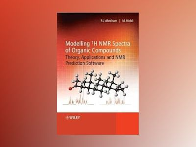 Modelling 1H NMR Spectra of Organic Compounds: Theory, Applications and NMR av Raymond Abraham