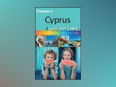 Frommer's Cyprus With Your Family: From the Best Family Beaches to Mounta av Sue Bryant