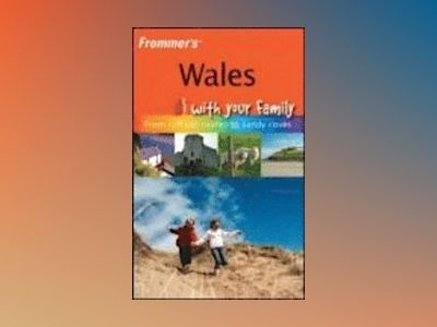 Frommer's Wales With Your Family: From Cliff-top Castles to Sandy Coves av Nick Dalton