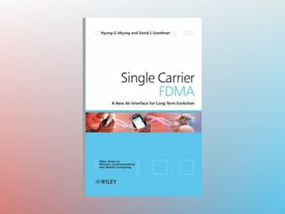 Single Carrier FDMA: A New Air Interface for Long Term Evolution av Hyung G. Myung
