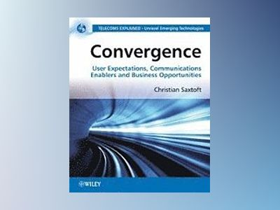 Convergence: User Expectations, Communications Enablers and Business Opport av Christian Saxtoft