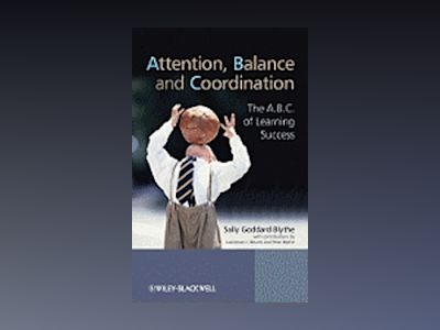 Attention, Balance and Coordination: The A.B.C. of Learning Success av Sally Goddard Blythe