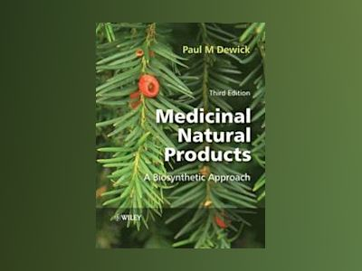 Medicinal Natural Products: A Biosynthetic Approach, 3rd Edition av Paul M. Dewick
