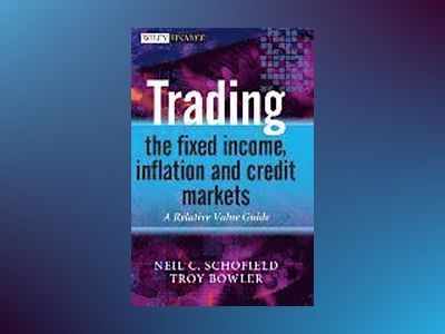 Trading the Fixed Income, Inflation and Credit Markets: A Relative Value Gu av Neil C. Schofield
