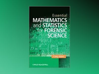 Essential Mathematics and Statistics for Forensic Science av Craig Adam