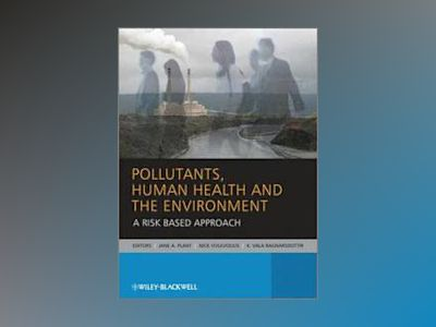 Pollutants, Human Health and the Environment: A Risk Approach av Jane Plant